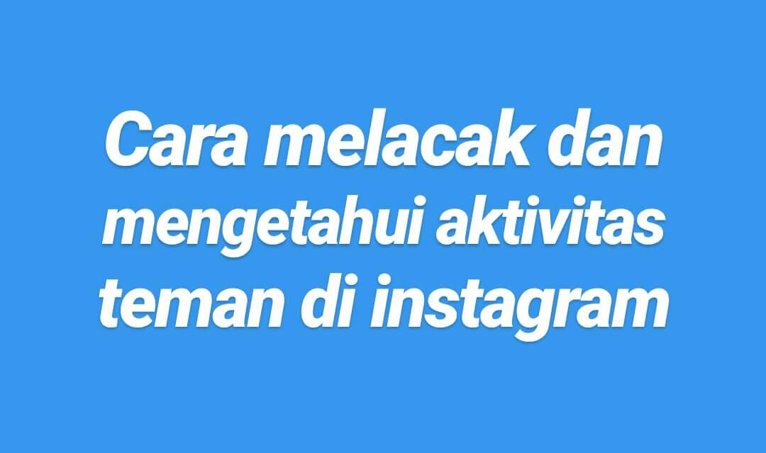cara mengetahui aktivitas teman di instagram