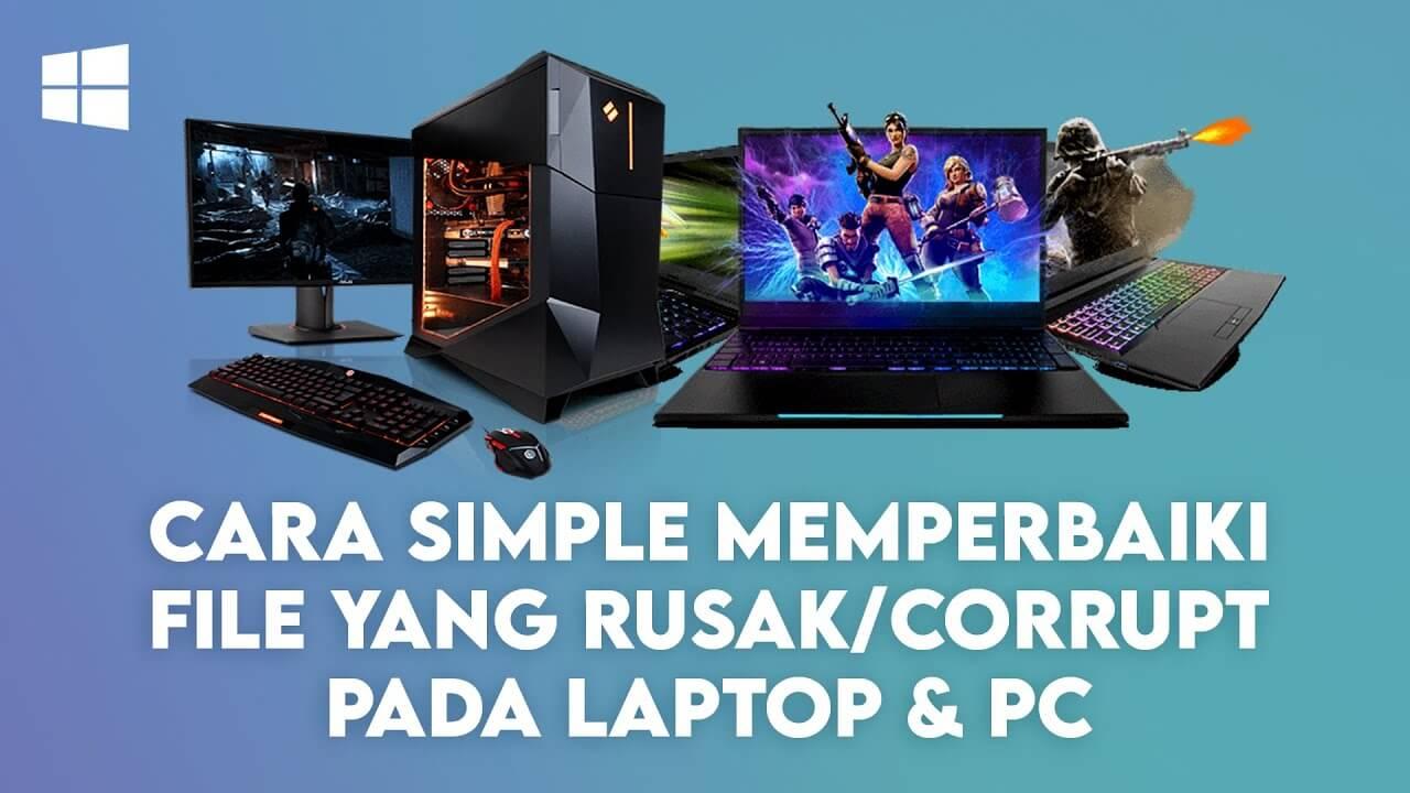 cara memperbaiki file rusak di laptop