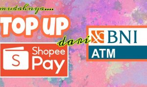 cara top up shopeepay lewat atm bni