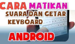 cara mematikan getar keyboard saat mengetik di android