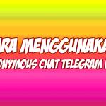 cara menggunakan anonymous chat telegram
