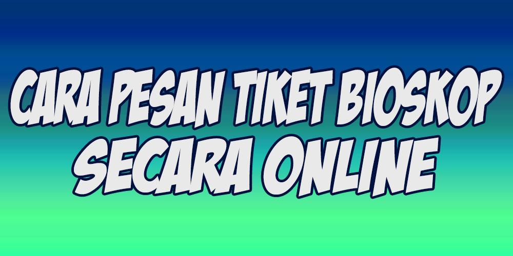 cara memesan tiket bioskop online