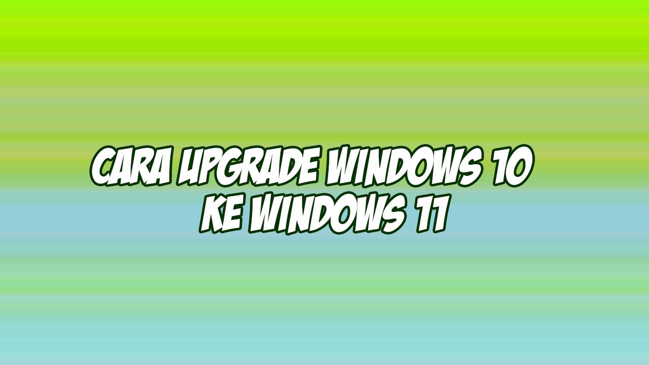 cara update windows 10 ke windows 11