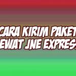 Cara Kirim Paket Lewat JNE Express
