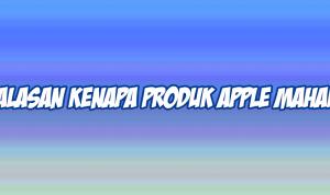 alasan kenapa produk apple mahal
