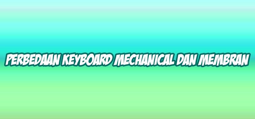 perbedaan keyboard mechanical dan membran