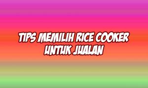 tips memilih rice cooker