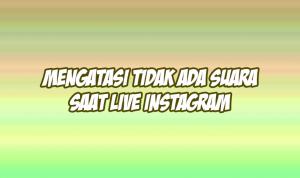 cara mengatasi tidak ada suara saat live instagram