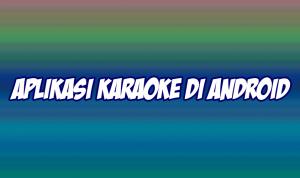 aplikasi karaoke terbaik di android