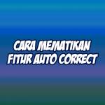 cara mematikan auto correct keyboard