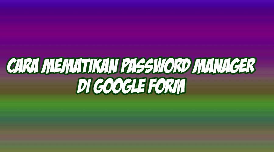 cara mematikan password manager di google chrome