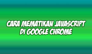cara mematikan javascript di google chrome