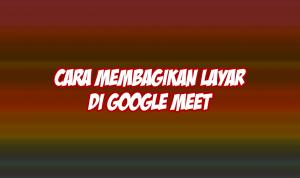 cara membagikan layar di google meet
